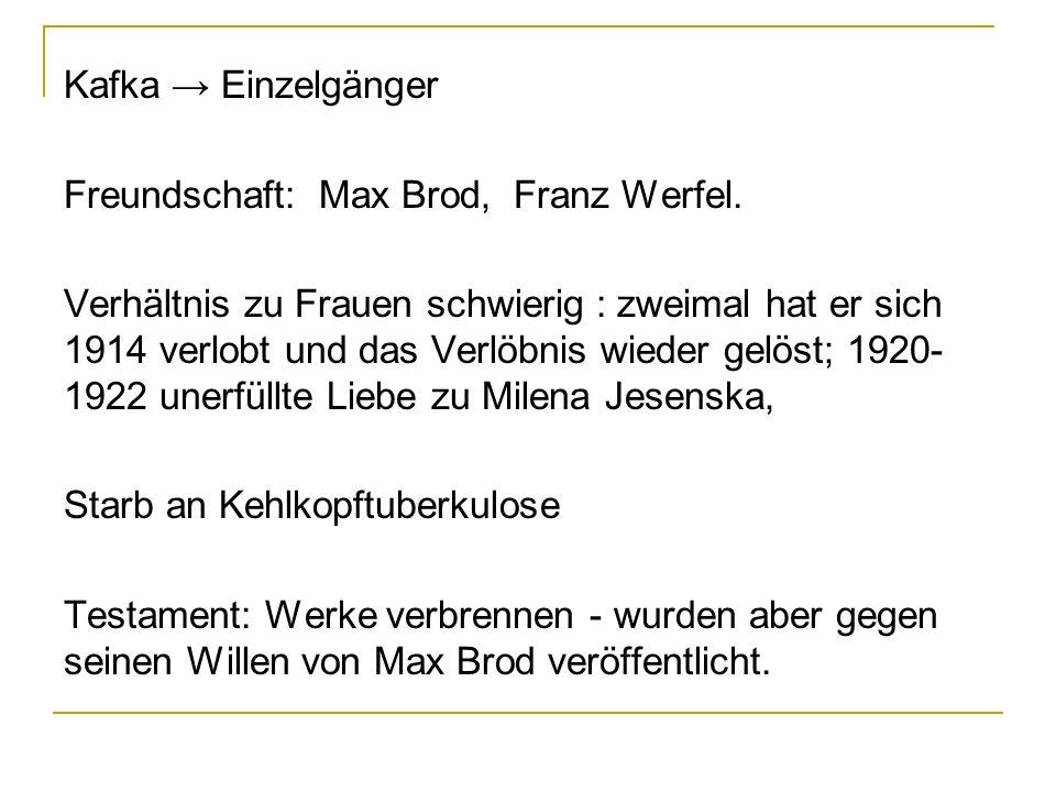 Kafka → Einzelgänger Freundschaft: Max Brod, Franz Werfel.