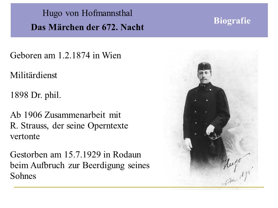 Hugo von Hofmannsthal Das Märchen der 672. Nacht. Biografie. Geboren am 1.2.1874 in Wien. Militärdienst.