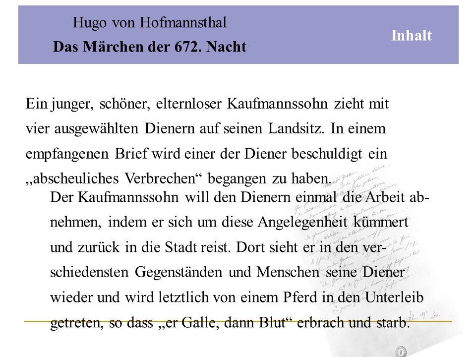 Hugo von HofmannsthalDas Märchen der 672. Nacht. Inhalt. Ein junger, schöner, elternloser Kaufmannssohn zieht mit.
