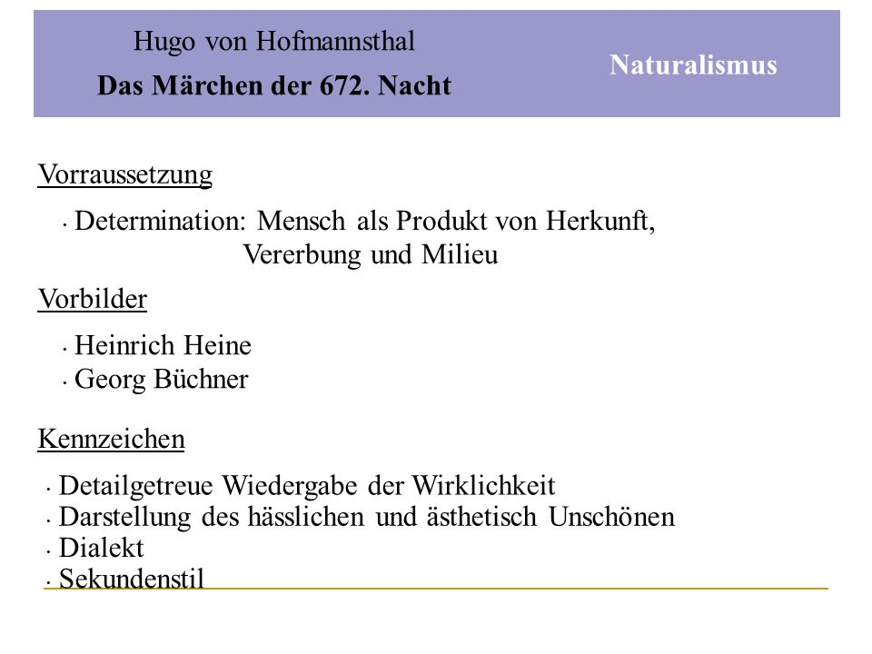 Hugo von Hofmannsthal Das Märchen der 672. Nacht. Naturalismus. Vorraussetzung. Determination: Mensch als Produkt von Herkunft,