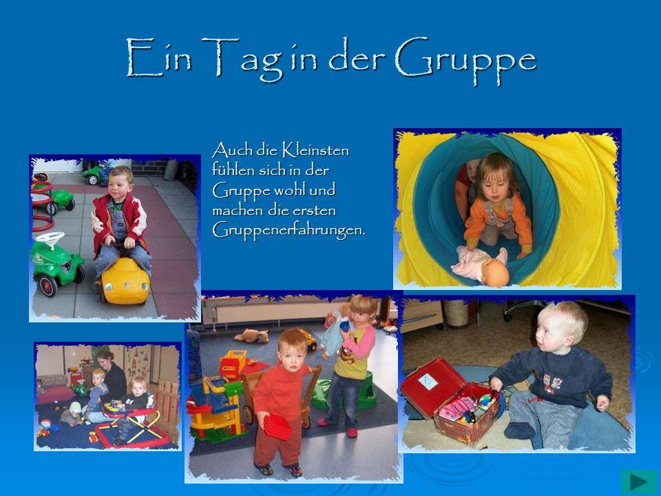 Ein Tag in der Gruppe Auch die Kleinsten fühlen sich in der Gruppe wohl und machen die ersten Gruppenerfahrungen.
