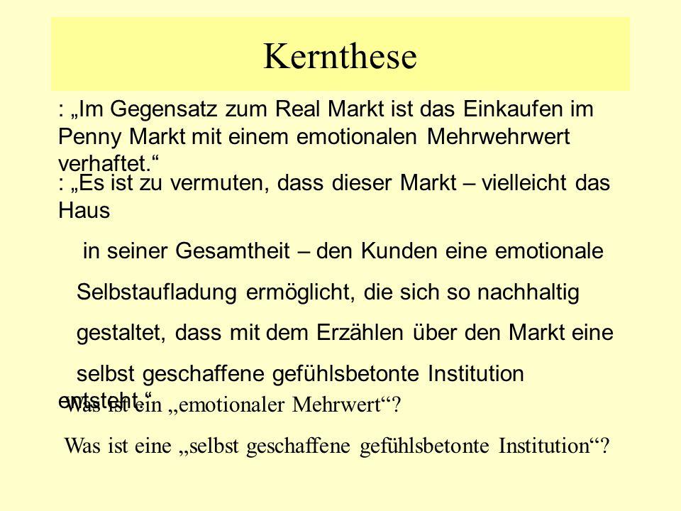 """Kernthese : """"Im Gegensatz zum Real Markt ist das Einkaufen im Penny Markt mit einem emotionalen Mehrwehrwert verhaftet."""