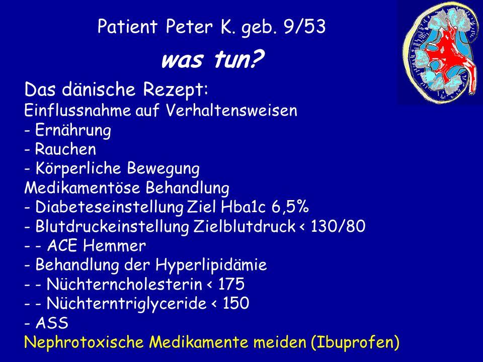 was tun Patient Peter K. geb. 9/53 Das dänische Rezept: