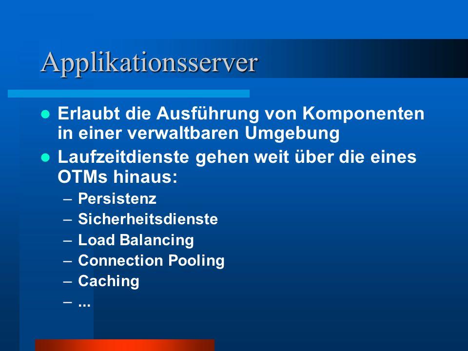 Applikationsserver Erlaubt die Ausführung von Komponenten in einer verwaltbaren Umgebung. Laufzeitdienste gehen weit über die eines OTMs hinaus: