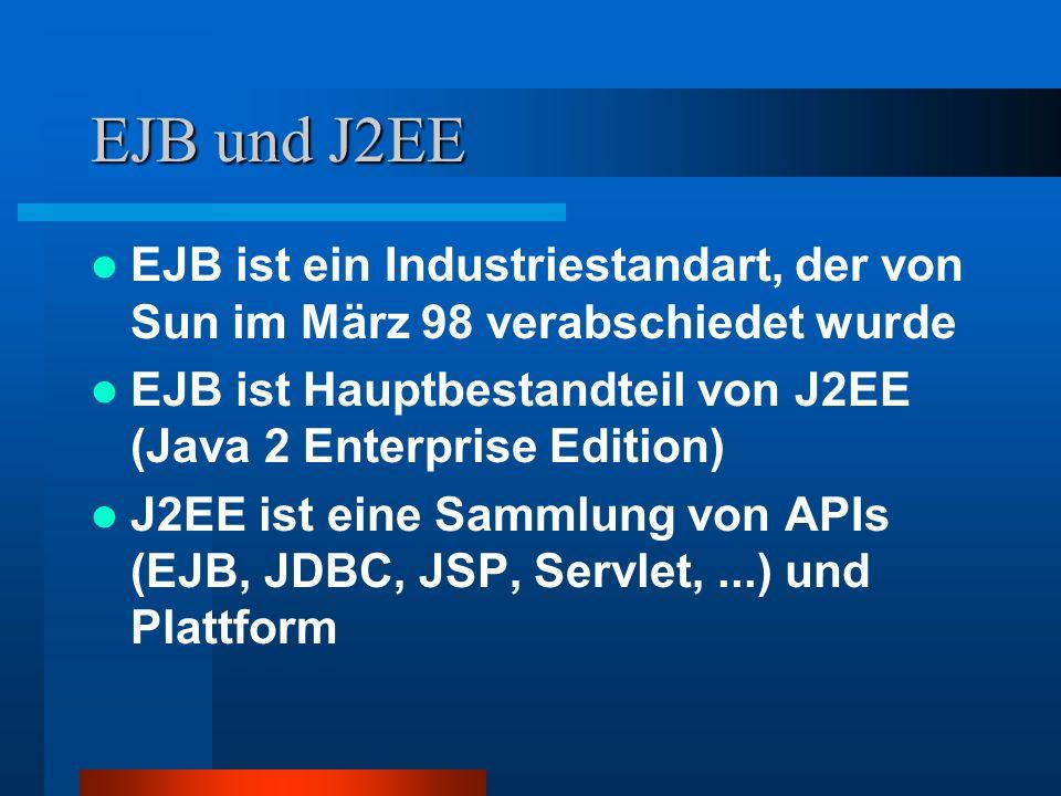 EJB und J2EE EJB ist ein Industriestandart, der von Sun im März 98 verabschiedet wurde.