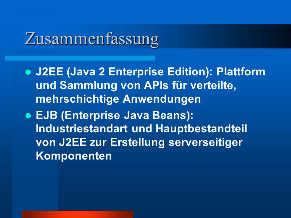 Zusammenfassung J2EE (Java 2 Enterprise Edition): Plattform und Sammlung von APIs für verteilte, mehrschichtige Anwendungen.