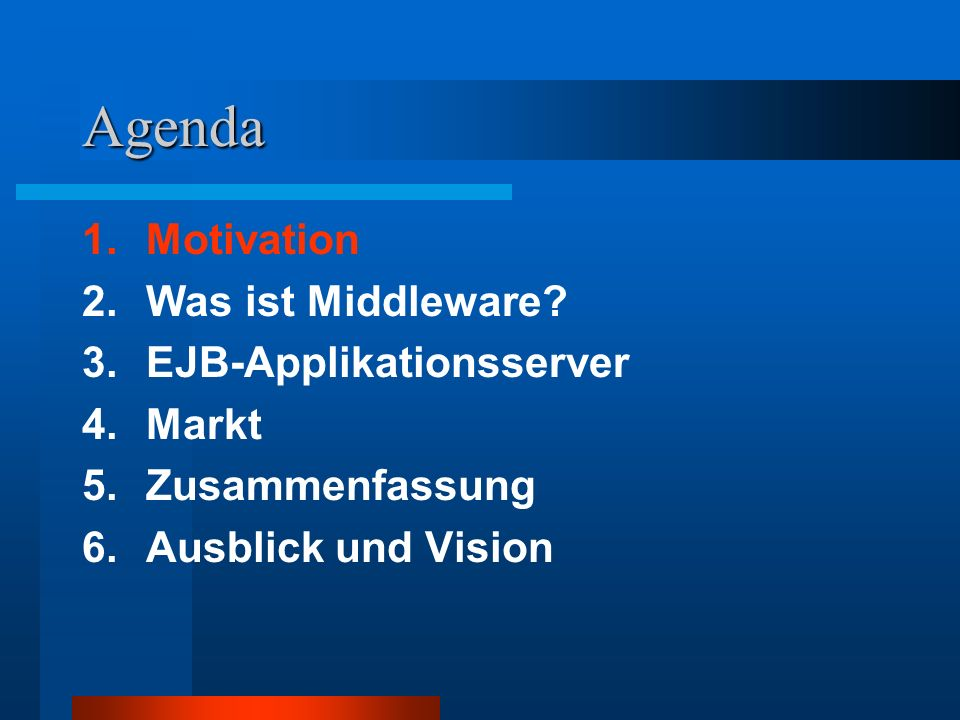 Agenda 1. Motivation 2. Was ist Middleware 3. EJB-Applikationsserver