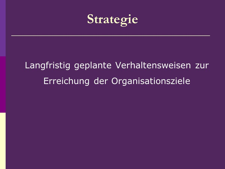 Strategie Langfristig geplante Verhaltensweisen zur Erreichung der Organisationsziele
