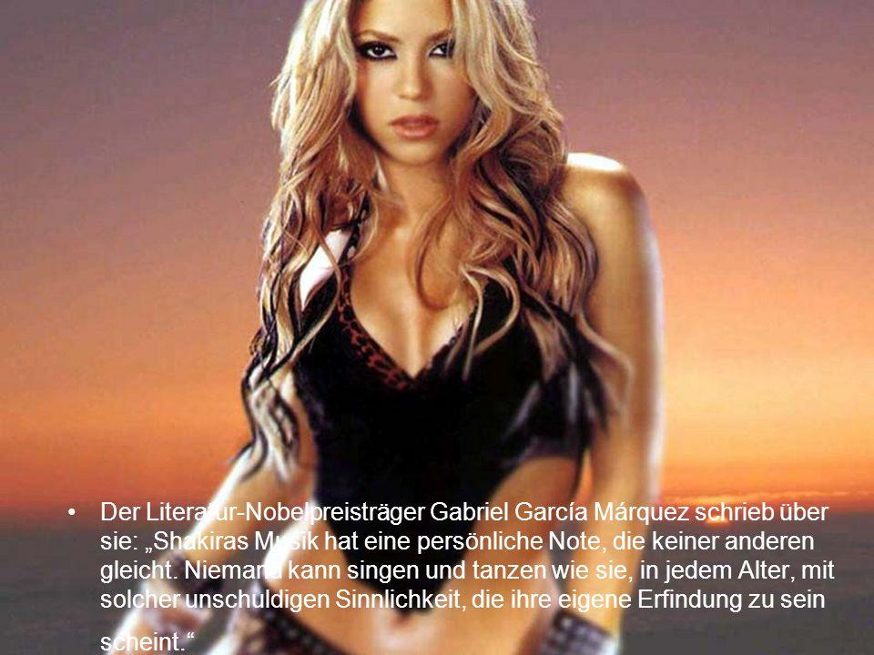 """Der Literatur-Nobelpreisträger Gabriel García Márquez schrieb über sie: """"Shakiras Musik hat eine persönliche Note, die keiner anderen gleicht."""