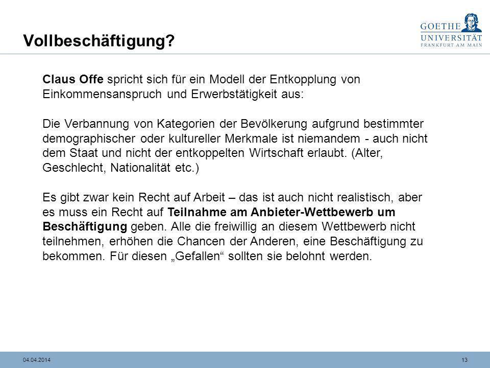 Vollbeschäftigung Claus Offe spricht sich für ein Modell der Entkopplung von Einkommensanspruch und Erwerbstätigkeit aus: