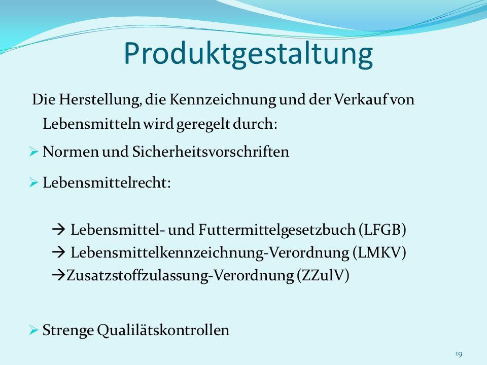 Produktgestaltung Die Herstellung, die Kennzeichnung und der Verkauf von Lebensmitteln wird geregelt durch: