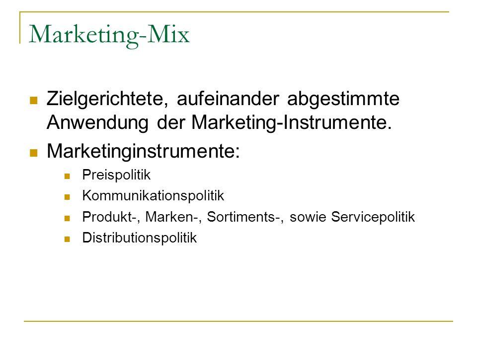 Marketing-MixZielgerichtete, aufeinander abgestimmte Anwendung der Marketing-Instrumente. Marketinginstrumente: