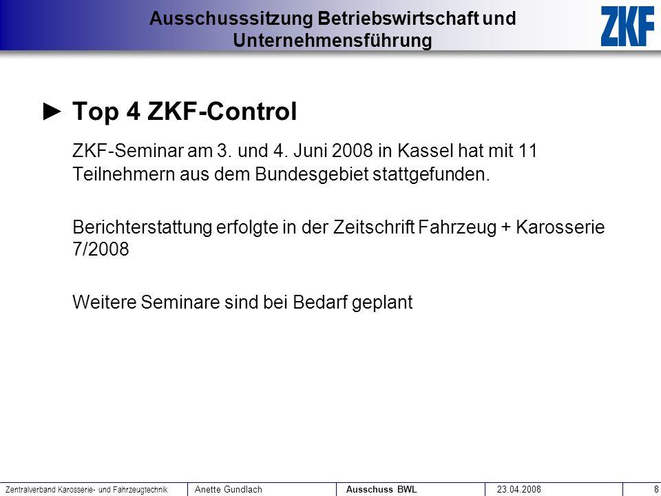 Top 4 ZKF-ControlZKF-Seminar am 3. und 4. Juni 2008 in Kassel hat mit 11 Teilnehmern aus dem Bundesgebiet stattgefunden.