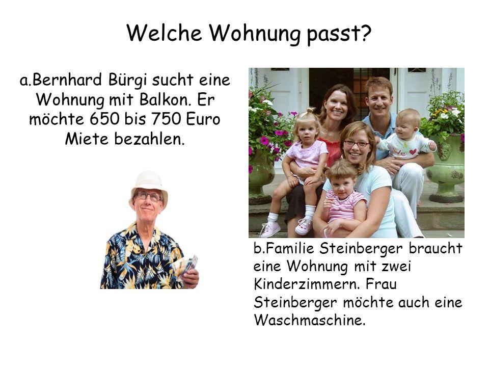 Welche Wohnung passt a.Bernhard Bürgi sucht eine Wohnung mit Balkon. Er möchte 650 bis 750 Euro Miete bezahlen.