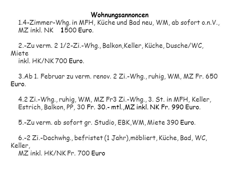 Wohnungsannoncen 1.4-Zimmer-Whg. in MFH, Küche und Bad neu, WM, ab sofort o.n.V., MZ inkl. NK 1500 Euro.