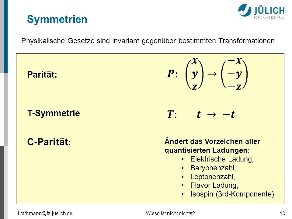 𝑷: 𝒙 𝒚 𝒛 → −𝒙 −𝒚 −𝒛 𝑻: 𝒕 → −𝒕 Symmetrien C-Parität: Parität: