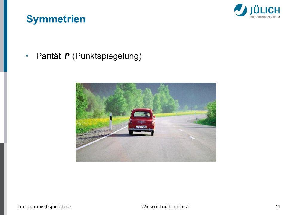 Symmetrien Parität 𝑷 (Punktspiegelung) f.rathmann@fz-juelich.de