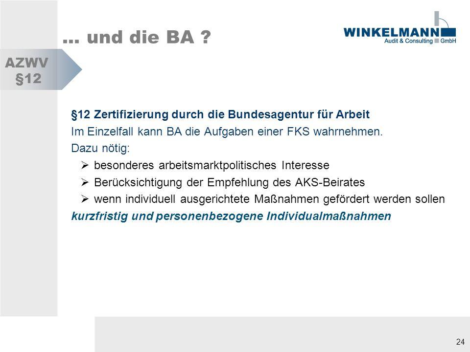... und die BA AZWV. §12. §12 Zertifizierung durch die Bundesagentur für Arbeit. Im Einzelfall kann BA die Aufgaben einer FKS wahrnehmen.