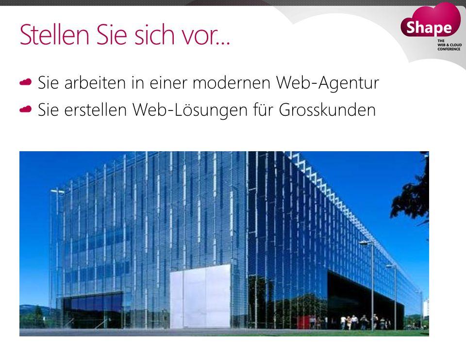 Stellen Sie sich vor... Sie arbeiten in einer modernen Web-Agentur