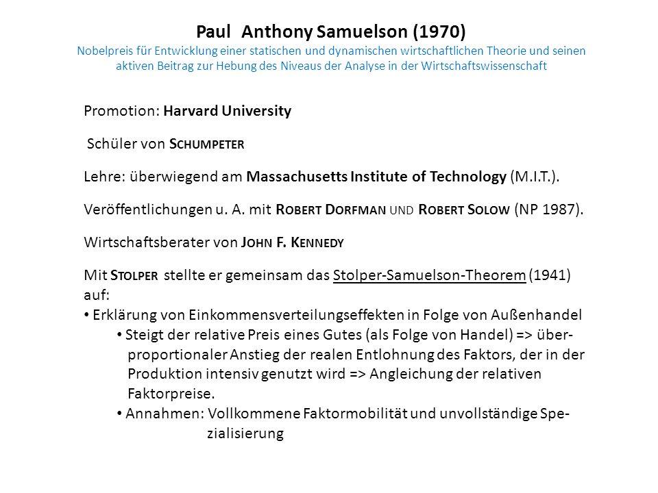 Paul Anthony Samuelson (1970) Nobelpreis für Entwicklung einer statischen und dynamischen wirtschaftlichen Theorie und seinen aktiven Beitrag zur Hebung des Niveaus der Analyse in der Wirtschaftswissenschaft