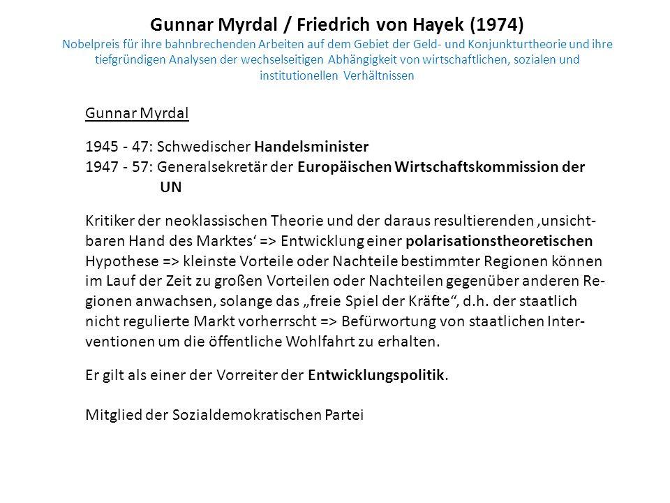 Gunnar Myrdal / Friedrich von Hayek (1974) Nobelpreis für ihre bahnbrechenden Arbeiten auf dem Gebiet der Geld- und Konjunkturtheorie und ihre tiefgründigen Analysen der wechselseitigen Abhängigkeit von wirtschaftlichen, sozialen und institutionellen Verhältnissen