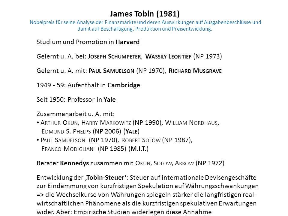 James Tobin (1981) Nobelpreis für seine Analyse der Finanzmärkte und deren Auswirkungen auf Ausgabenbeschlüsse und damit auf Beschäftigung, Produktion und Preisentwicklung.
