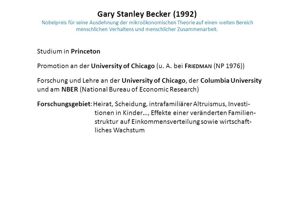 Gary Stanley Becker (1992) Nobelpreis für seine Ausdehnung der mikroökonomischen Theorie auf einen weiten Bereich menschlichen Verhaltens und menschlicher Zusammenarbeit.