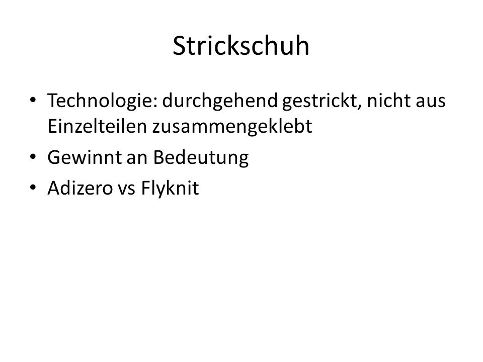 Strickschuh Technologie: durchgehend gestrickt, nicht aus Einzelteilen zusammengeklebt. Gewinnt an Bedeutung.