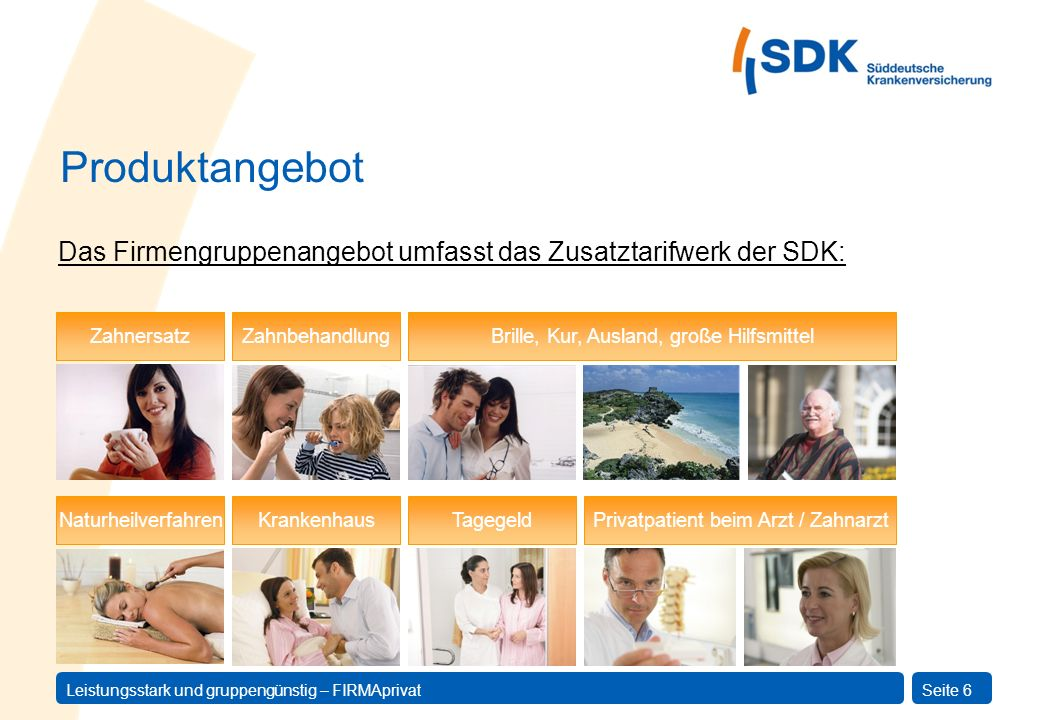 Produktangebot Das Firmengruppenangebot umfasst das Zusatztarifwerk der SDK: Zahnersatz. Zahnbehandlung.