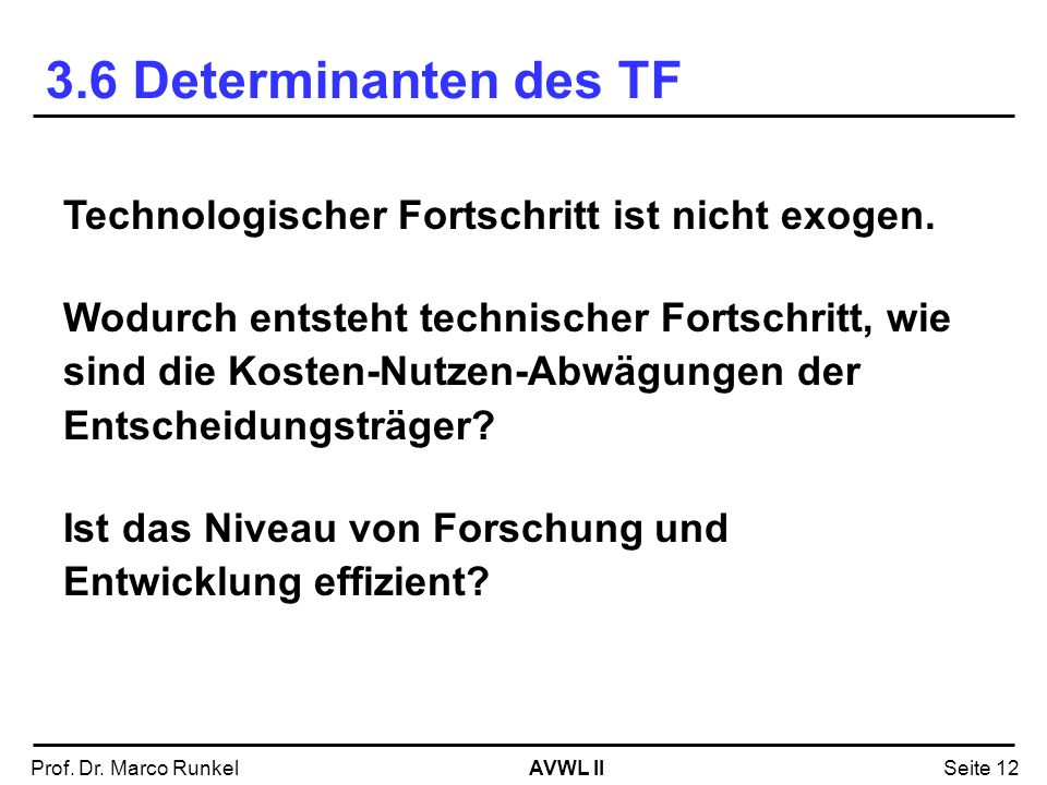 3.6 Determinanten des TF Technologischer Fortschritt ist nicht exogen.