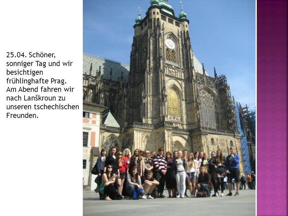 25.04. Schöner, sonniger Tag und wir besichtigen frühlinghafte Prag.