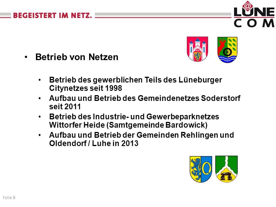 Betrieb von Netzen Betrieb des gewerblichen Teils des Lüneburger Citynetzes seit 1998. Aufbau und Betrieb des Gemeindenetzes Soderstorf seit 2011.