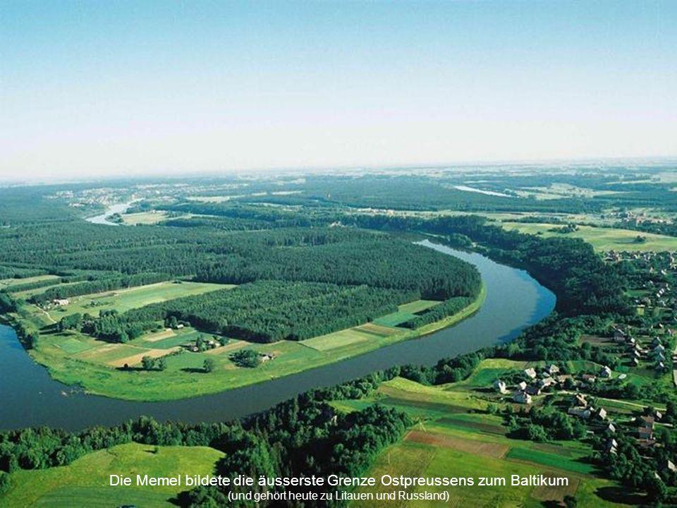Die Memel bildete die äusserste Grenze Ostpreussens zum Baltikum (und gehört heute zu Litauen und Russland)