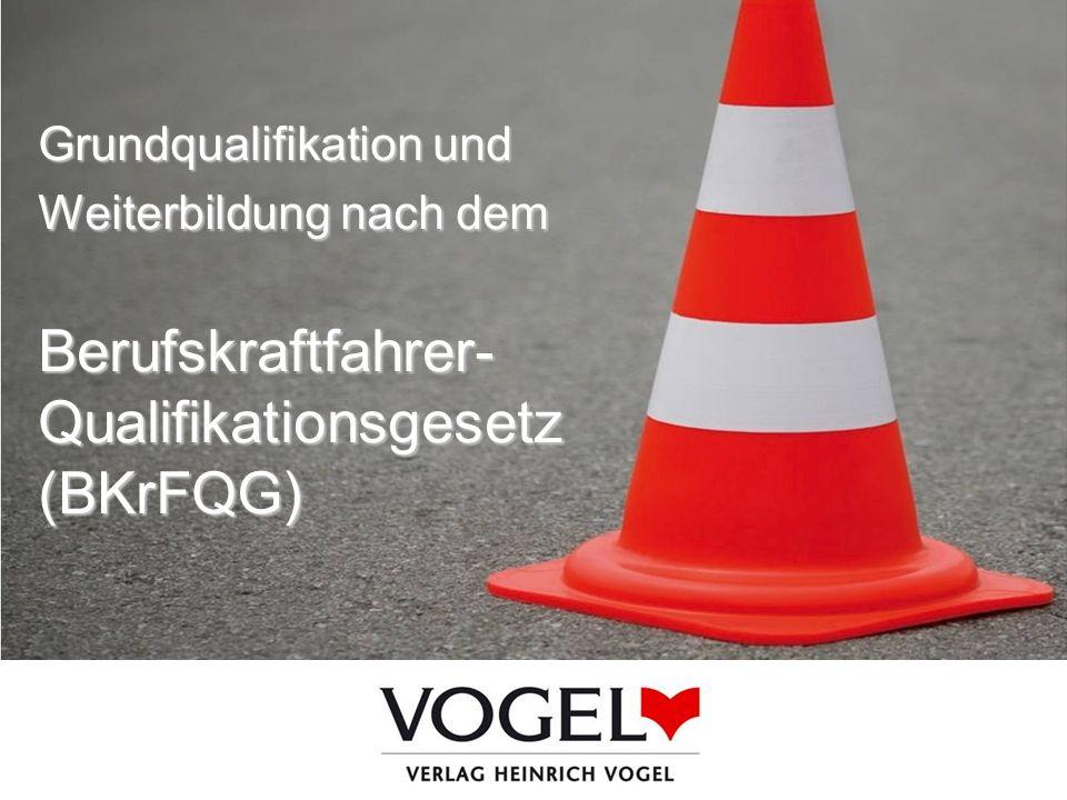 Grundqualifikation und Weiterbildung nach dem Berufskraftfahrer- Qualifikationsgesetz (BKrFQG)