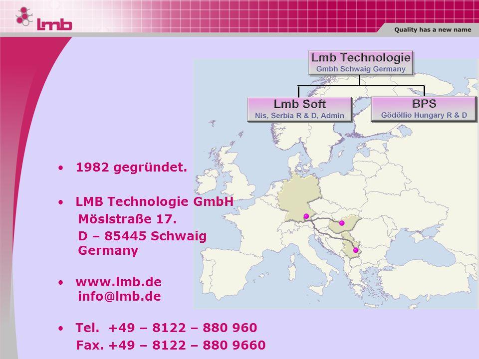 1982 gegründet. LMB Technologie GmbH. Möslstraße 17. D – 85445 Schwaig. Germany. www.lmb.de. info@lmb.de.