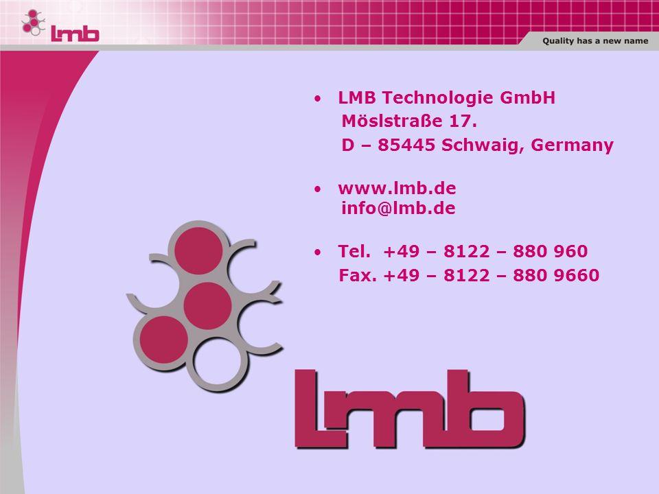 LMB Technologie GmbH Möslstraße 17. D – 85445 Schwaig, Germany. www.lmb.de. info@lmb.de. Tel. +49 – 8122 – 880 960.