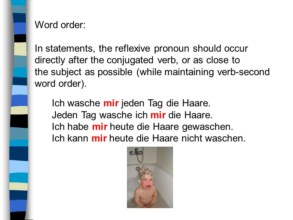 Word order: In statements, the reflexive pronoun should occur. directly after the conjugated verb, or as close to.