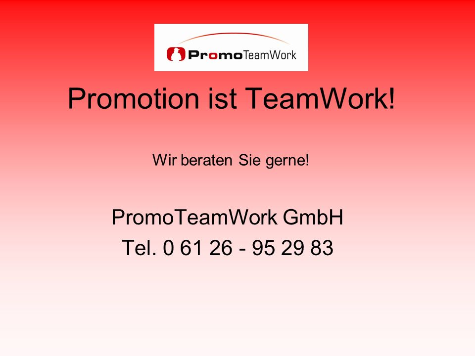Promotion ist TeamWork! Wir beraten Sie gerne!
