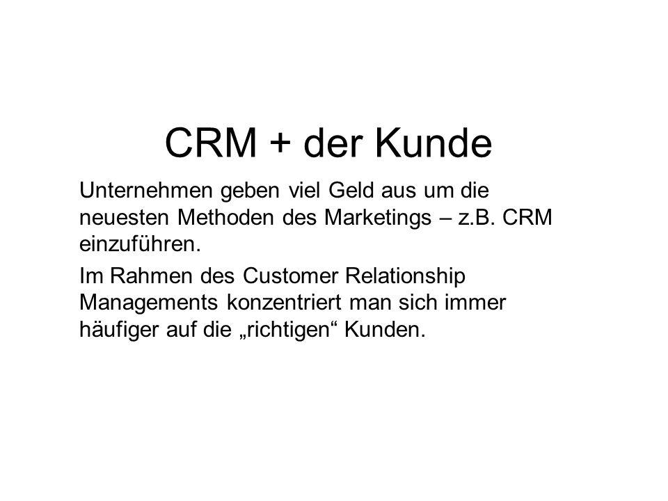 CRM + der KundeUnternehmen geben viel Geld aus um die neuesten Methoden des Marketings – z.B. CRM einzuführen.