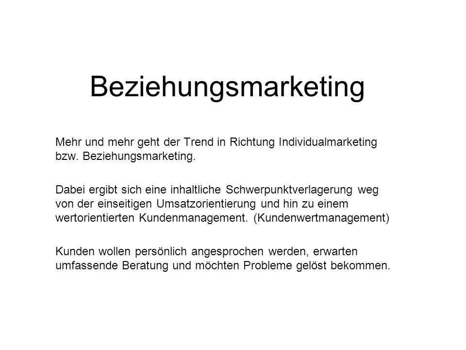 Beziehungsmarketing Mehr und mehr geht der Trend in Richtung Individualmarketing bzw. Beziehungsmarketing.