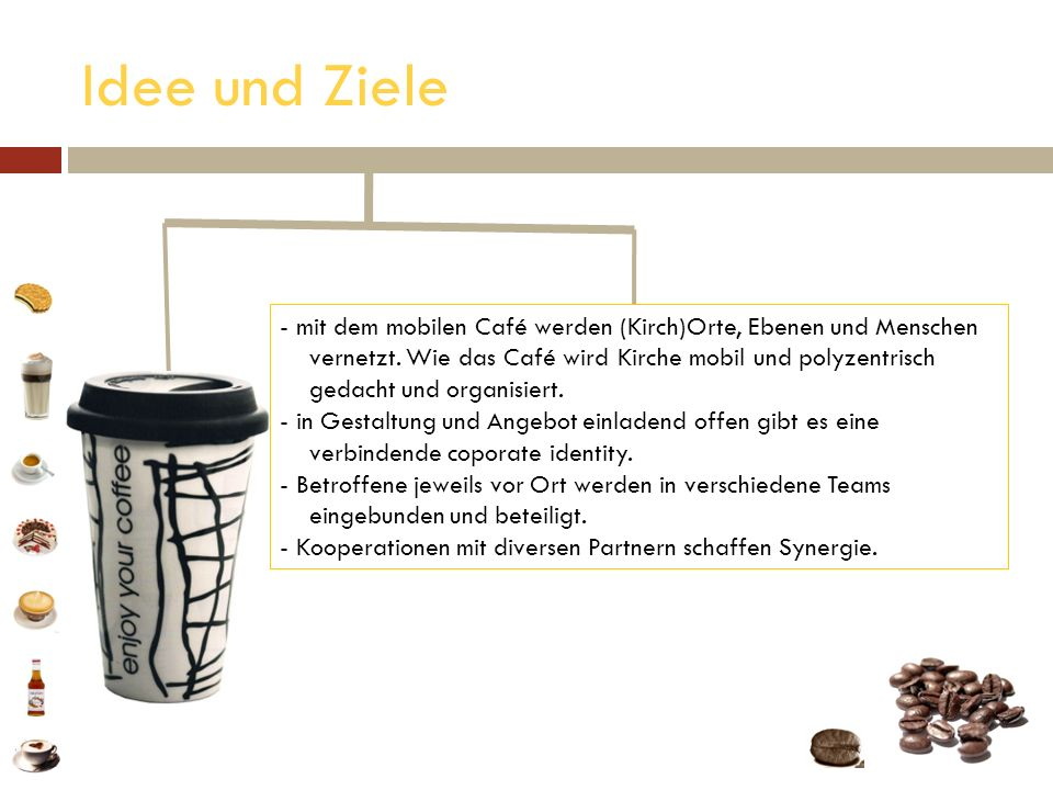 Idee und Zielemit dem mobilen Café werden (Kirch)Orte, Ebenen und Menschen. vernetzt. Wie das Café wird Kirche mobil und polyzentrisch.