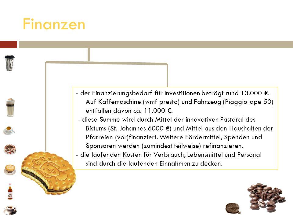 Finanzen der Finanzierungsbedarf für Investitionen beträgt rund 13.000 €. Auf Kaffemaschine (wmf presto) und Fahrzeug (Piaggio ape 50)