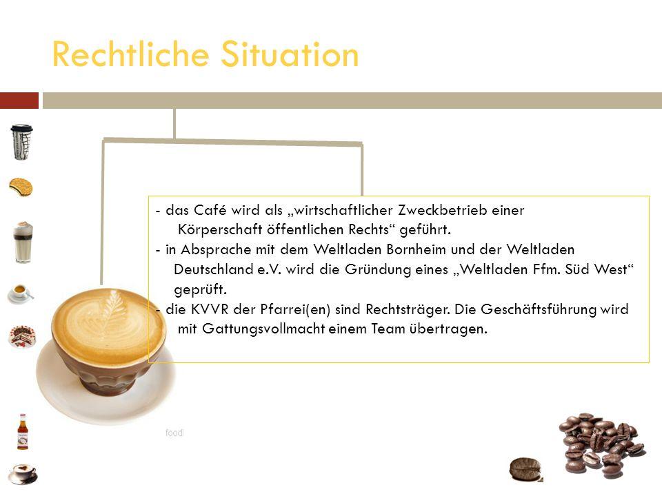 """Rechtliche Situation das Café wird als """"wirtschaftlicher Zweckbetrieb einer. Körperschaft öffentlichen Rechts geführt."""