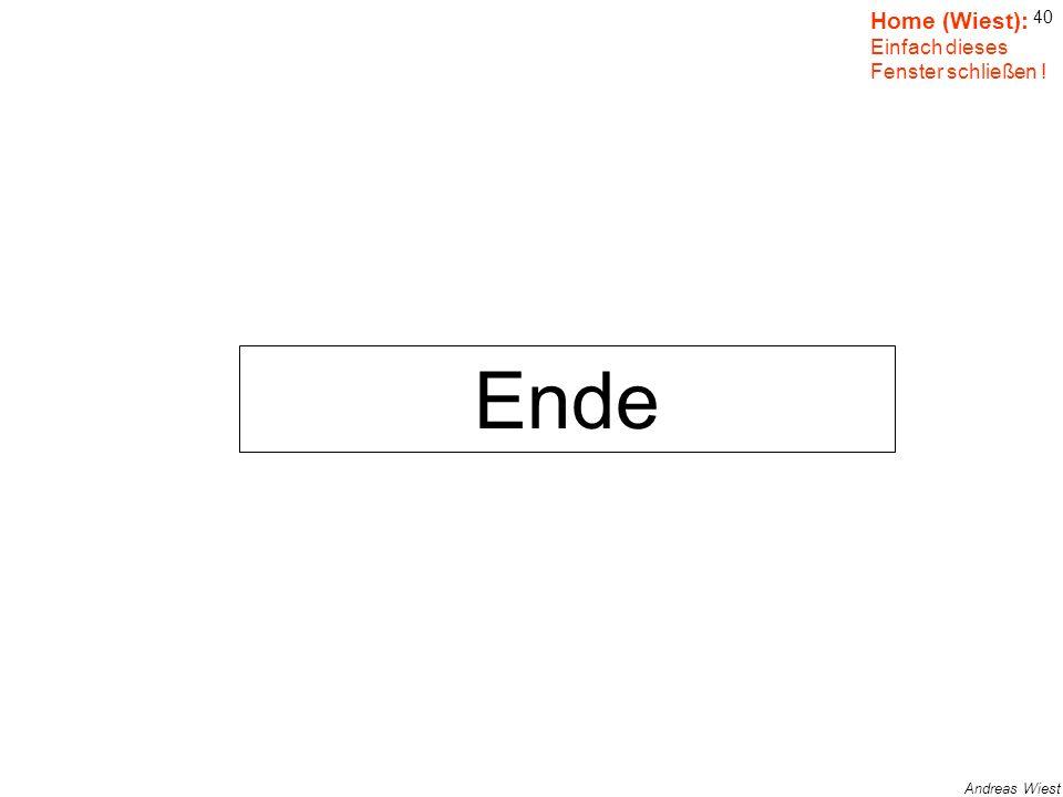 Ende Home (Wiest): Einfach dieses Fenster schließen ! Ende