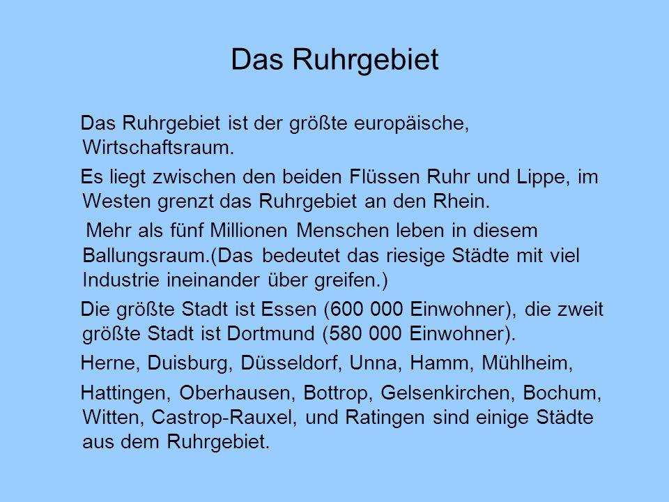 Das Ruhrgebiet Das Ruhrgebiet ist der größte europäische, Wirtschaftsraum.