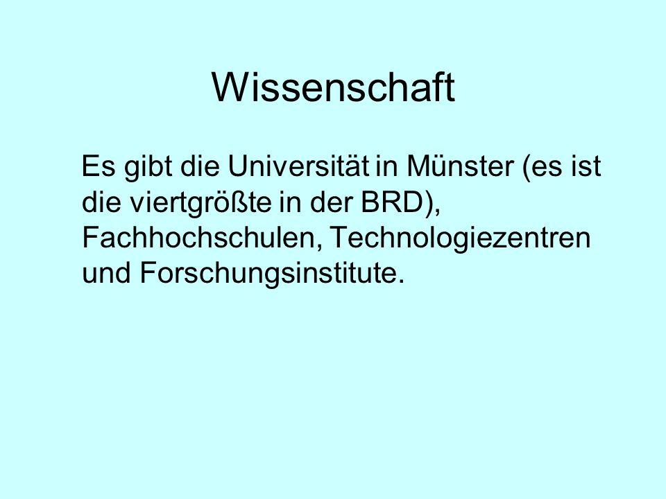Wissenschaft Es gibt die Universität in Münster (es ist die viertgrößte in der BRD), Fachhochschulen, Technologiezentren und Forschungsinstitute.