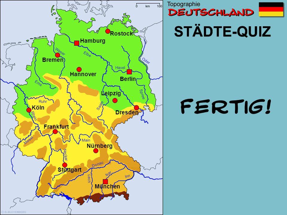 FERTIG! STÄDTE-QUIZ STÄDTE-QUIZ Rostock Hamburg Bremen Hannover Berlin