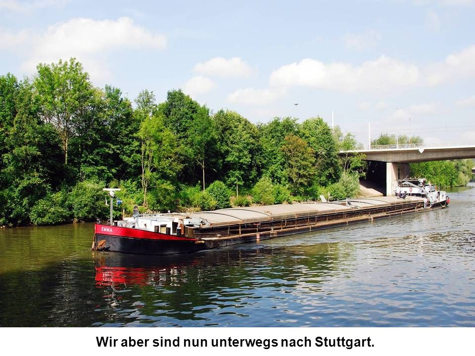 Wir aber sind nun unterwegs nach Stuttgart.