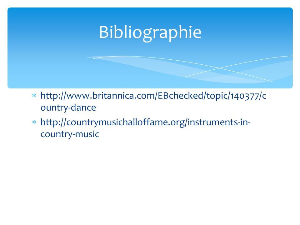 Bibliographie http://www.britannica.com/EBchecked/topic/140377/c ountry-dance.