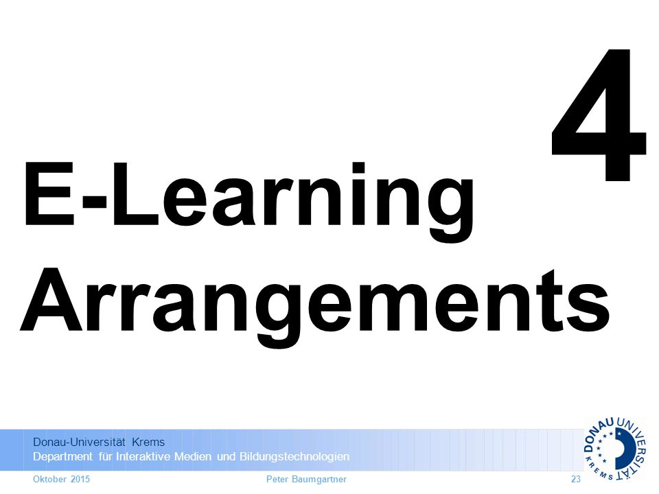 4 E-Learning Arrangements Oktober 2015 Peter Baumgartner